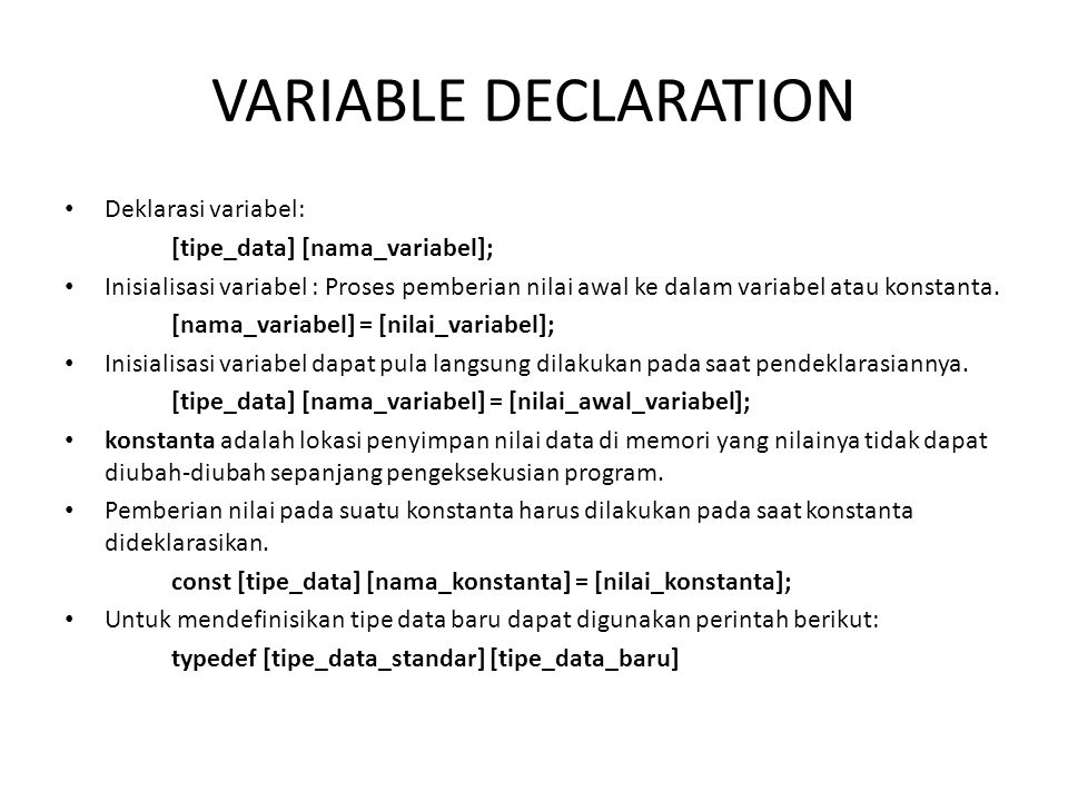 VARIABLE DECLARATION Deklarasi variabel: [tipe_data] [nama_variabel];